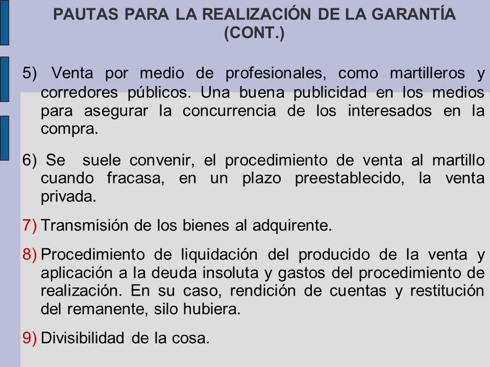 PAUTAS PARA LA REALIZACIÓN DE LA GARANTÍA (CONT.) 5) Venta por medio de profesionales, como martilleros y corredores públicos. Una buena publicidad en