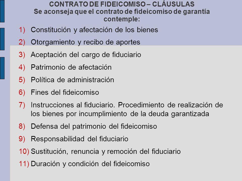 CONTRATO DE FIDEICOMISO – CLÁUSULAS Se aconseja que el contrato de fideicomiso de garantía contemple: 1) Constitución y afectación de los bienes 2) Ot