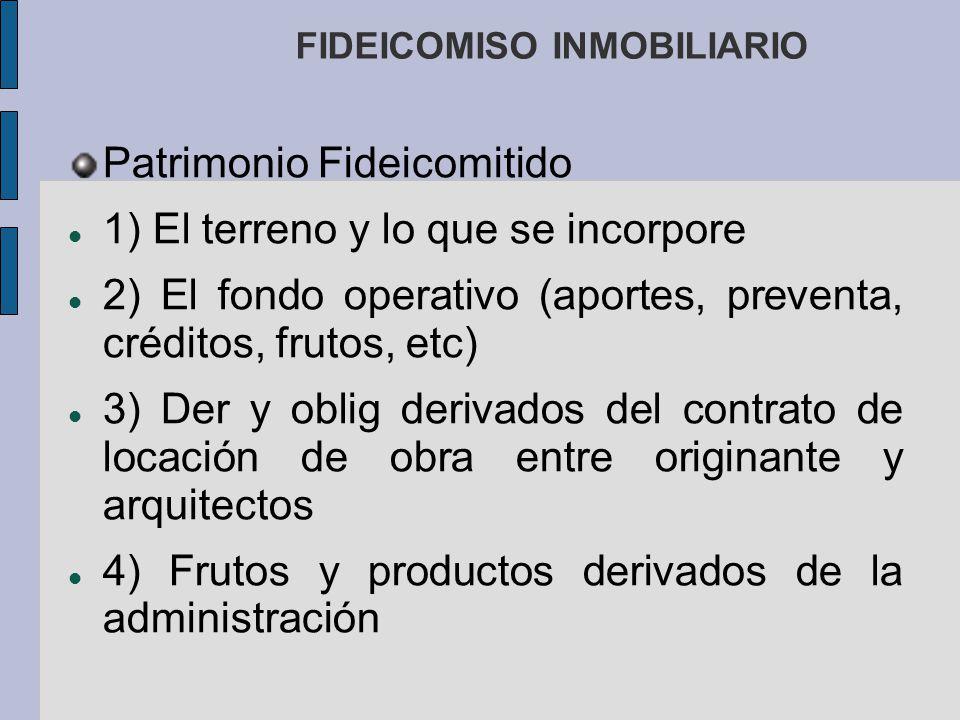FIDEICOMISO INMOBILIARIO Patrimonio Fideicomitido 1) El terreno y lo que se incorpore 2) El fondo operativo (aportes, preventa, créditos, frutos, etc)