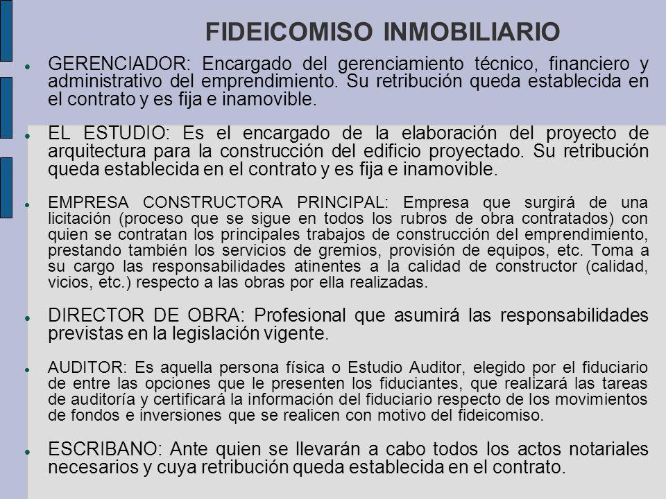 FIDEICOMISO INMOBILIARIO GERENCIADOR: Encargado del gerenciamiento técnico, financiero y administrativo del emprendimiento. Su retribución queda estab