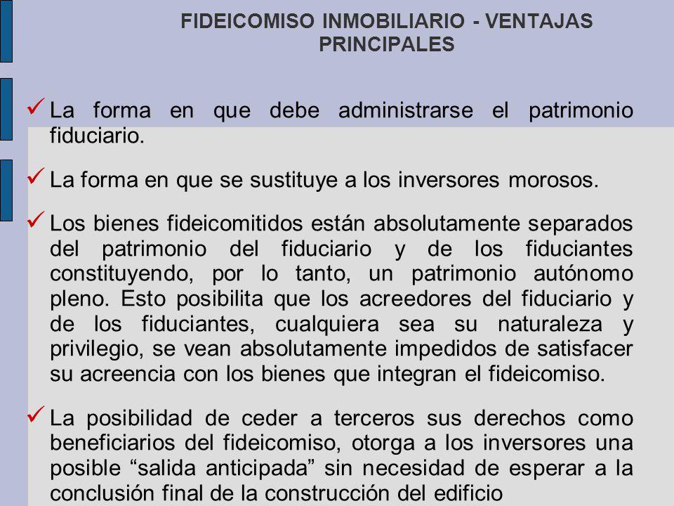 FIDEICOMISO INMOBILIARIO - VENTAJAS PRINCIPALES La forma en que debe administrarse el patrimonio fiduciario. La forma en que se sustituye a los invers
