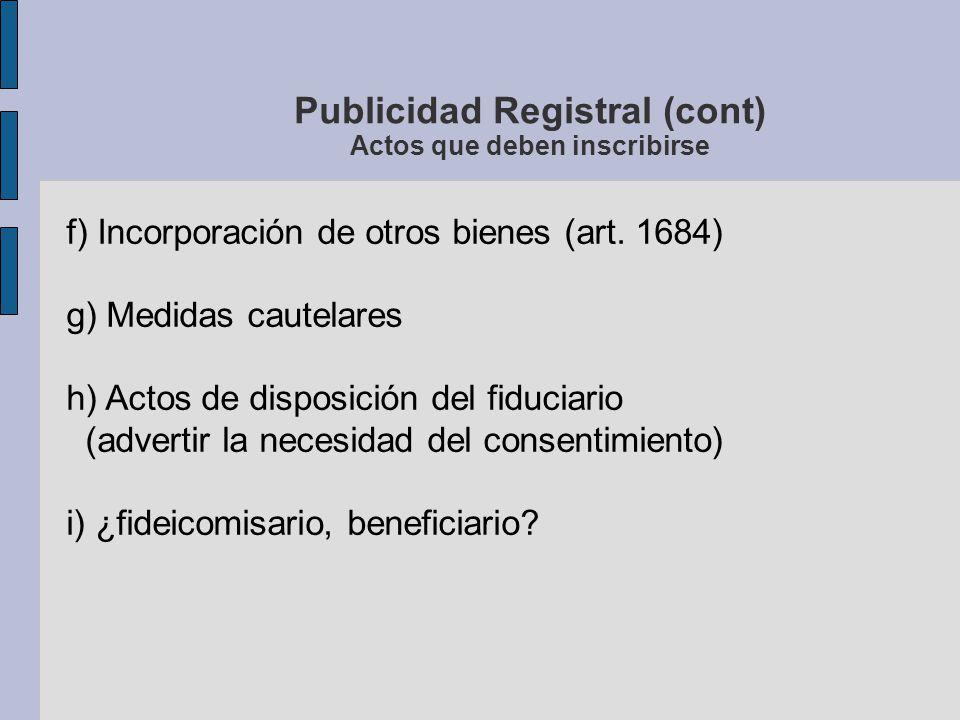 Publicidad Registral (cont) Actos que deben inscribirse f) Incorporación de otros bienes (art. 1684) g) Medidas cautelares h) Actos de disposición del