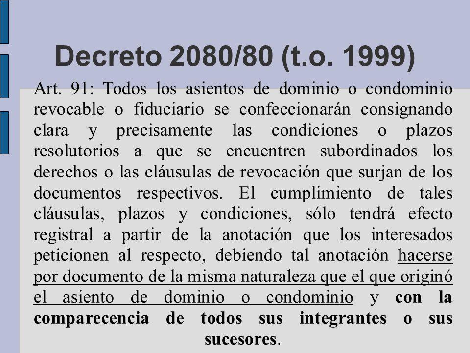 Decreto 2080/80 (t.o. 1999) Art. 91: Todos los asientos de dominio o condominio revocable o fiduciario se confeccionarán consignando clara y precisame