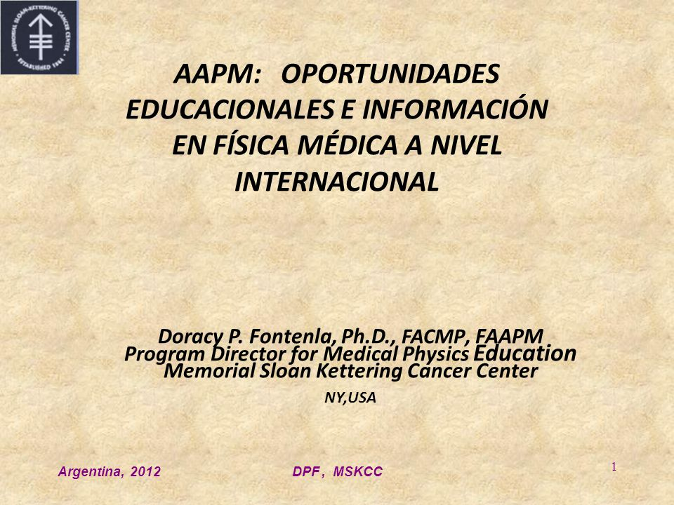 Argentina, 2012DPF, MSKCC 22 Commission on Accreditation of Medical Physics Educational Programs (CAMPEP) Sponsored by the following five organizations: American Association of Physicists in Medicine (AAPM) American College of Radiology (ACR) Canadian Organization of Medical Physicists (COMP) Radiological Society of North America (RSNA) American Society of Radiation Oncology (ASTRO).