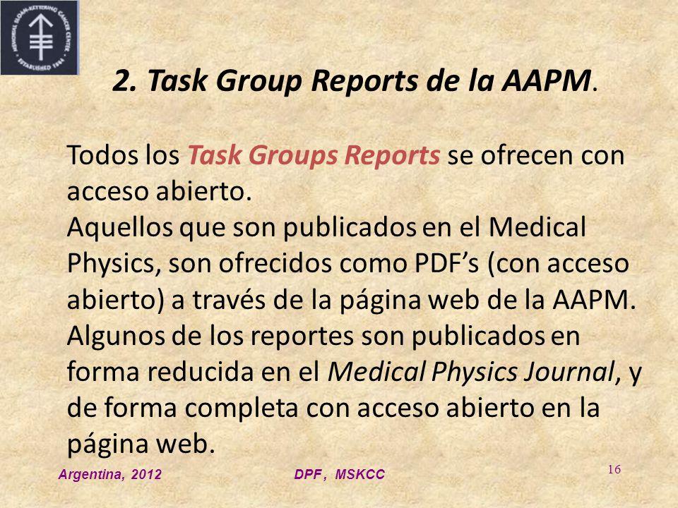 Argentina, 2012DPF, MSKCC 16 2. Task Group Reports de la AAPM. Todos los Task Groups Reports se ofrecen con acceso abierto. Aquellos que son publicado
