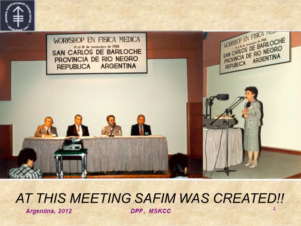 Argentina, 2012DPF, MSKCC 4 AT THIS MEETING SAFIM WAS CREATED!!