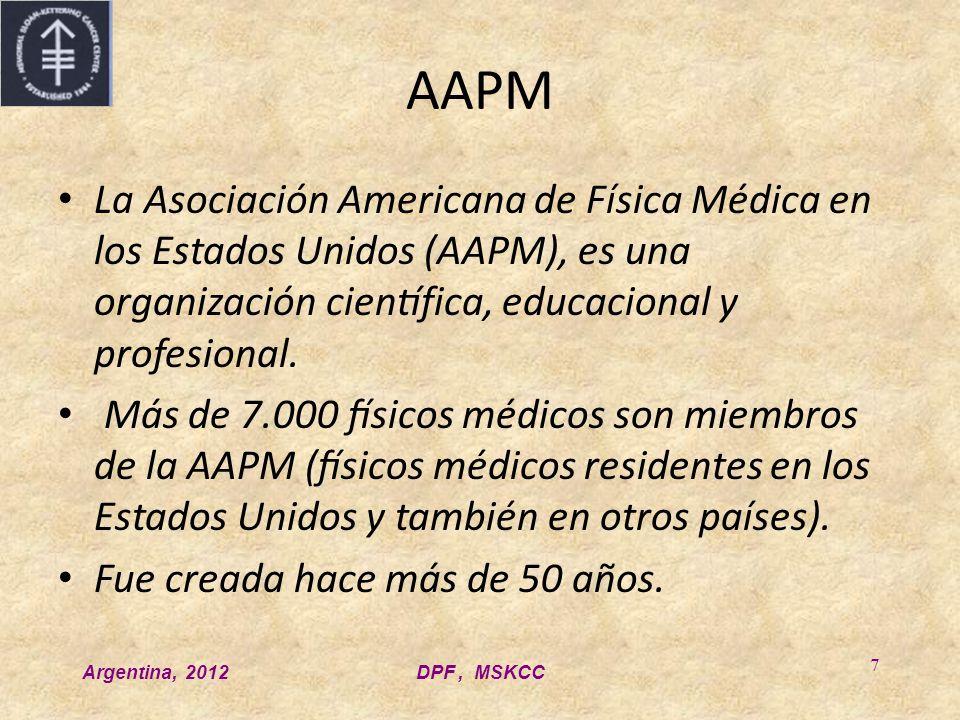 Argentina, 2012DPF, MSKCC 7 AAPM La Asociación Americana de Física Médica en los Estados Unidos (AAPM), es una organización científica, educacional y profesional.
