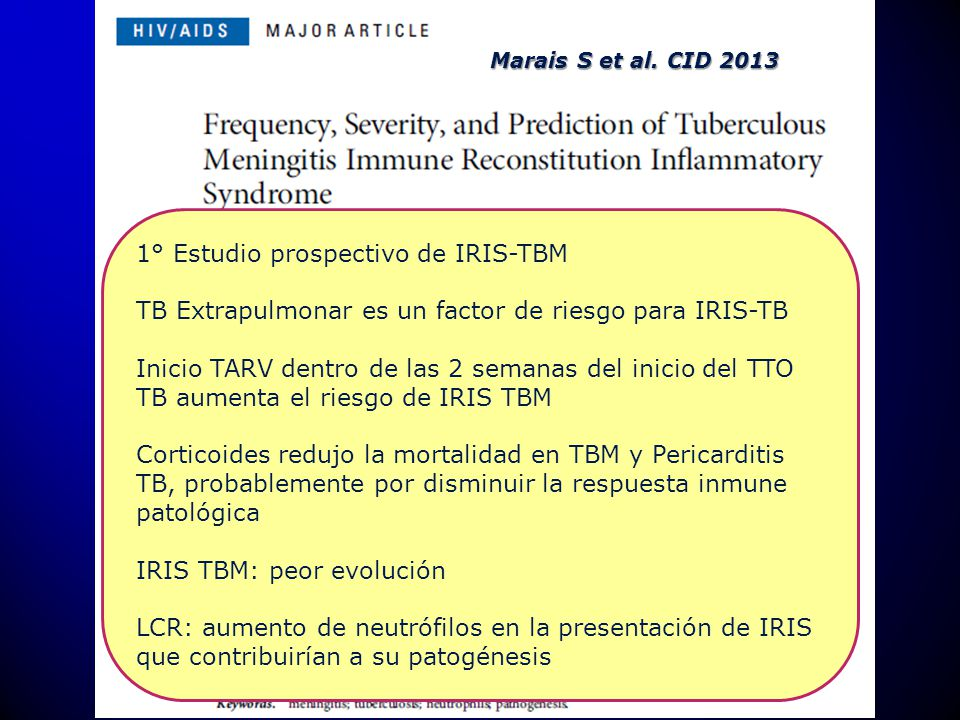 Marais S et al. CID 2013 1° Estudio prospectivo de IRIS-TBM TB Extrapulmonar es un factor de riesgo para IRIS-TB Inicio TARV dentro de las 2 semanas d