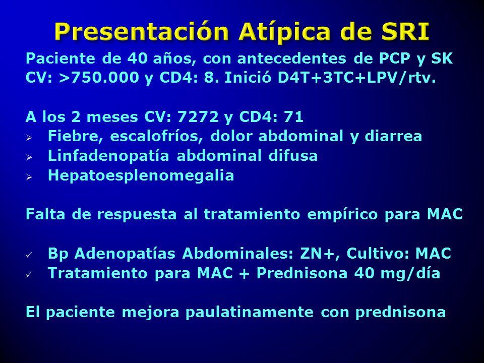 Paciente de 40 años, con antecedentes de PCP y SK CV: >750.000 y CD4: 8. Inició D4T+3TC+LPV/rtv. A los 2 meses CV: 7272 y CD4: 71 Fiebre, escalofríos,