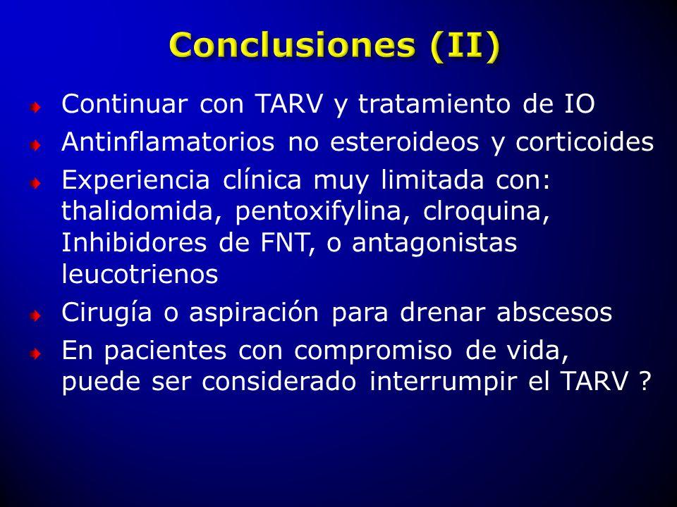 Continuar con TARV y tratamiento de IO Antinflamatorios no esteroideos y corticoides Experiencia clínica muy limitada con: thalidomida, pentoxifylina,