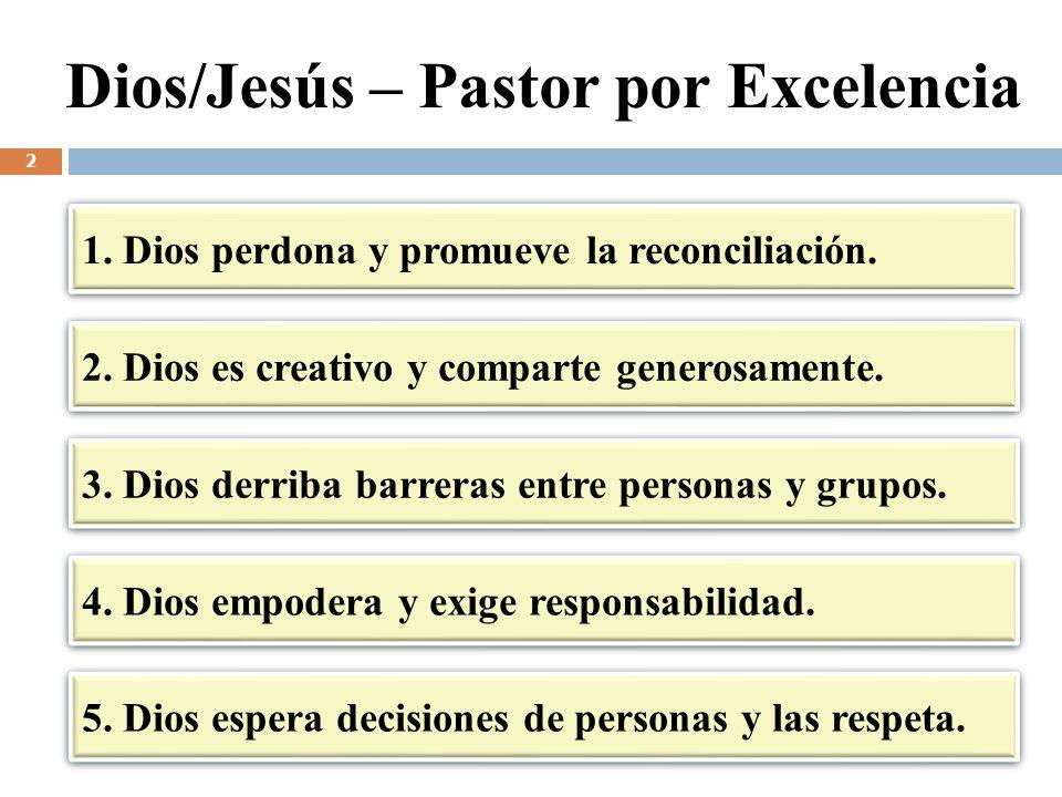 Dios/Jesús – Pastor por Excelencia 1. Dios perdona y promueve la reconciliación. 2. Dios es creativo y comparte generosamente. 3. Dios derriba barrera
