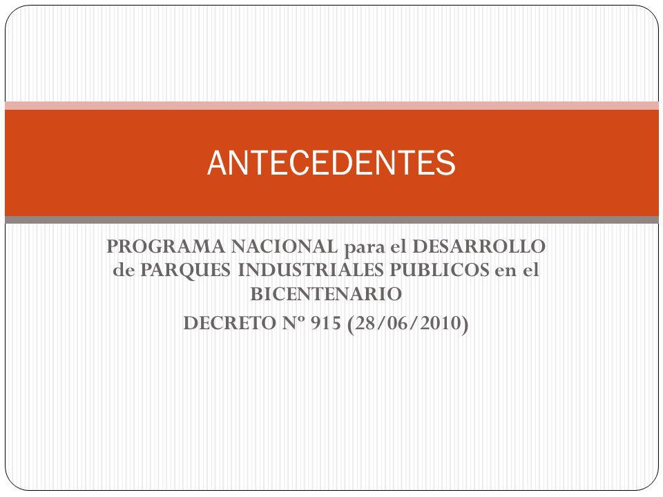 ANTECEDENTES PROGRAMA NACIONAL para el DESARROLLO de PARQUES INDUSTRIALES PUBLICOS en el BICENTENARIO DECRETO Nº 915 (28/06/2010)