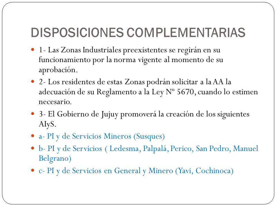DISPOSICIONES COMPLEMENTARIAS 1- Las Zonas Industriales preexistentes se regirán en su funcionamiento por la norma vigente al momento de su aprobación