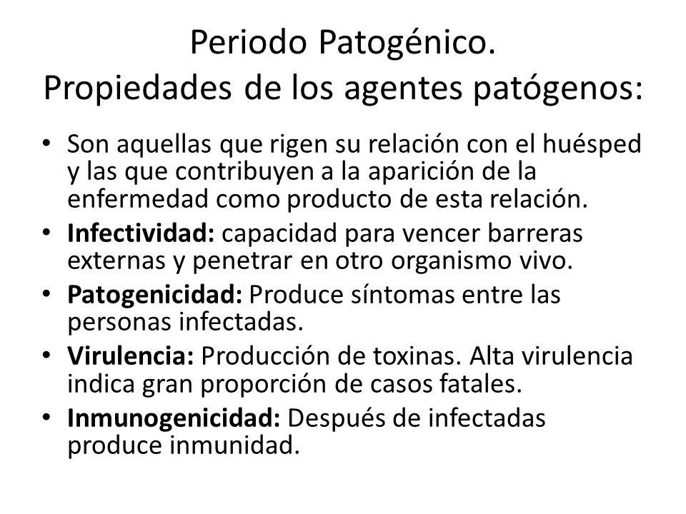 Periodo Patogénico. Propiedades de los agentes patógenos: Son aquellas que rigen su relación con el huésped y las que contribuyen a la aparición de la