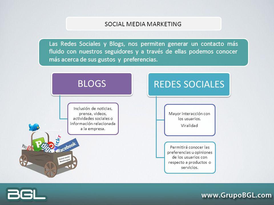 SOCIAL MEDIA MARKETING Las Redes Sociales y Blogs, nos permiten generar un contacto más fluido con nuestros seguidores y a través de ellas podemos con