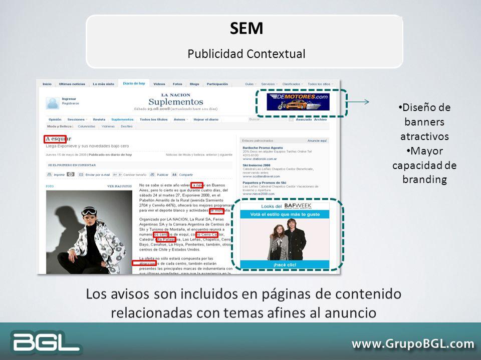 Los avisos son incluidos en páginas de contenido relacionadas con temas afines al anuncio Diseño de banners atractivos Mayor capacidad de branding SEM