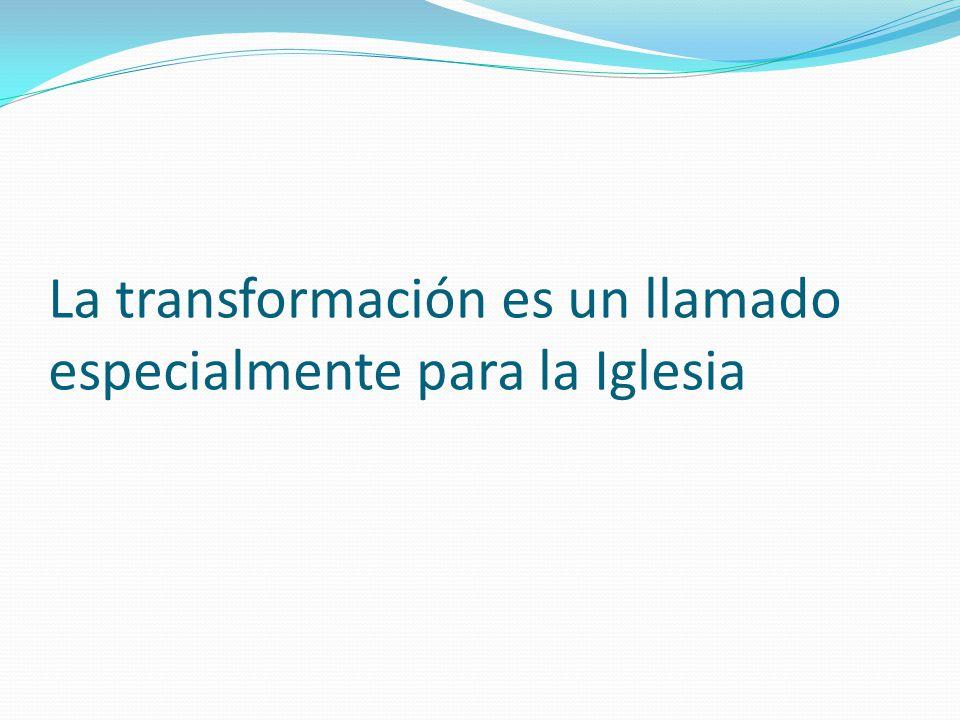 La transformación es un llamado especialmente para la Iglesia