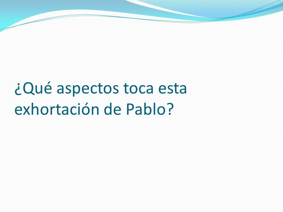 ¿Qué aspectos toca esta exhortación de Pablo?