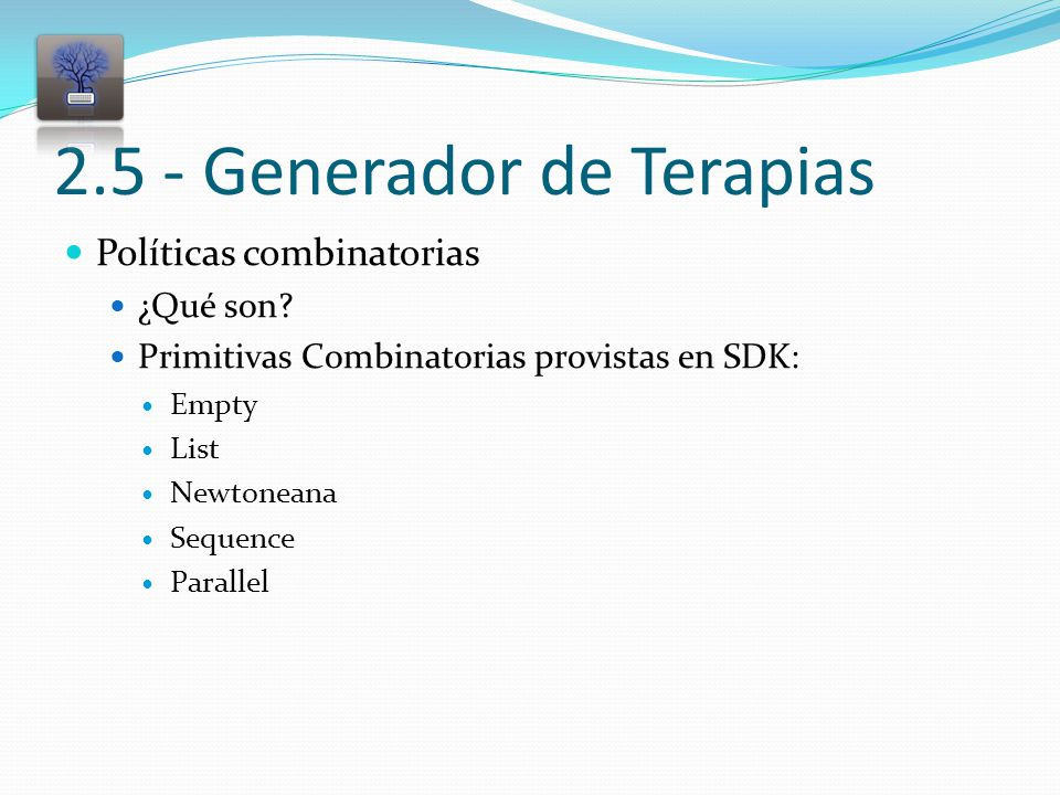 2.5 - Generador de Terapias Políticas combinatorias ¿Qué son? Primitivas Combinatorias provistas en SDK: Empty List Newtoneana Sequence Parallel