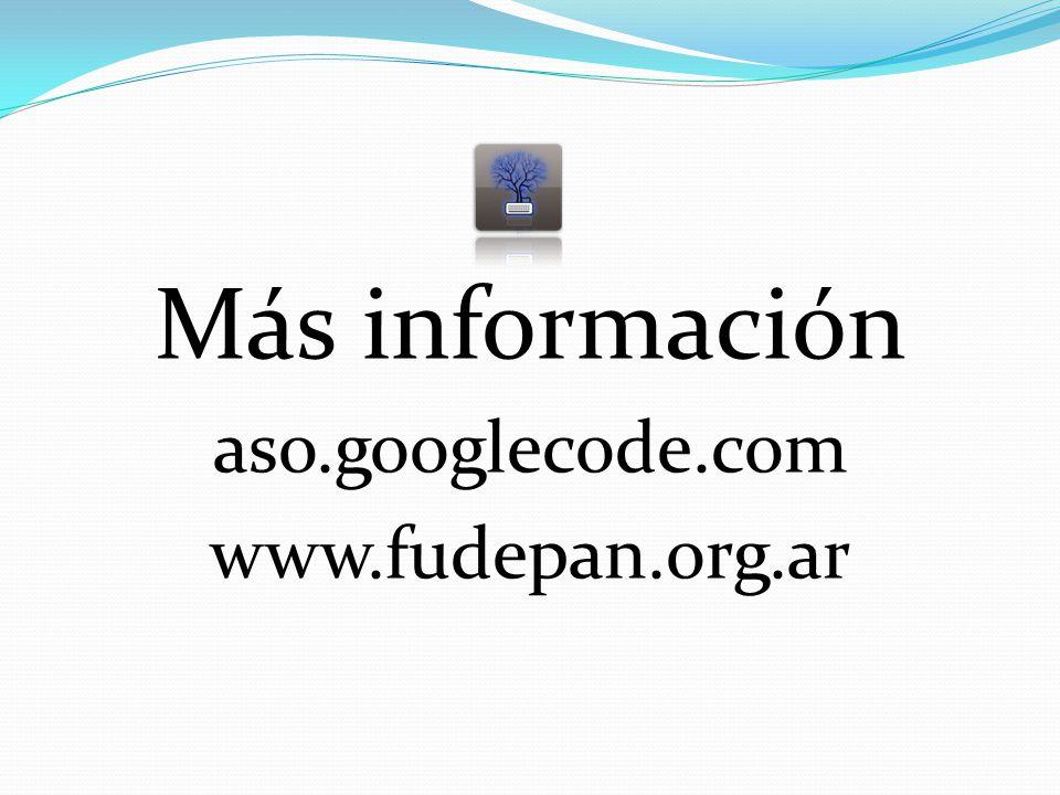 Más información aso.googlecode.com www.fudepan.org.ar