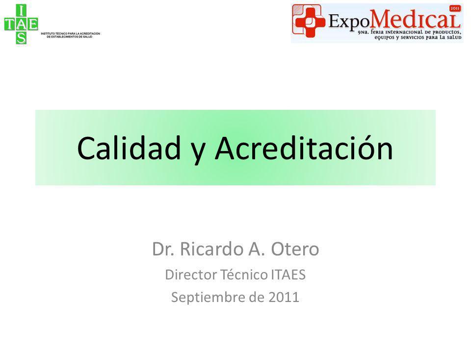 Calidad y Acreditación Dr. Ricardo A. Otero Director Técnico ITAES Septiembre de 2011