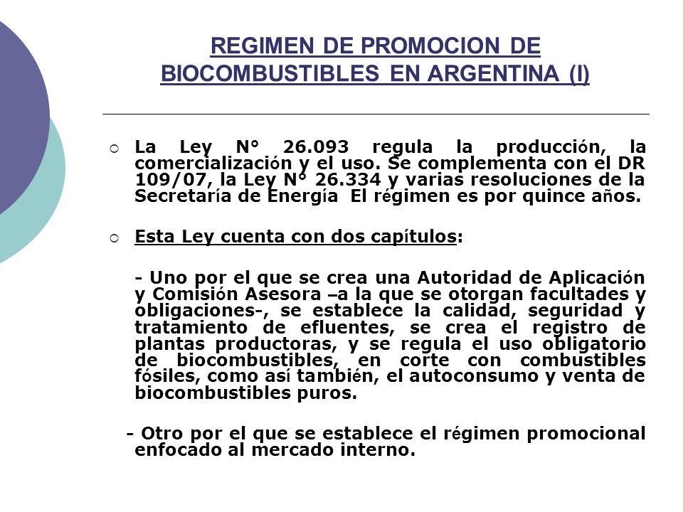 REGIMEN DE PROMOCION DE BIOCOMBUSTIBLES EN ARGENTINA (I) La Ley N° 26.093 regula la producci ó n, la comercializaci ó n y el uso.