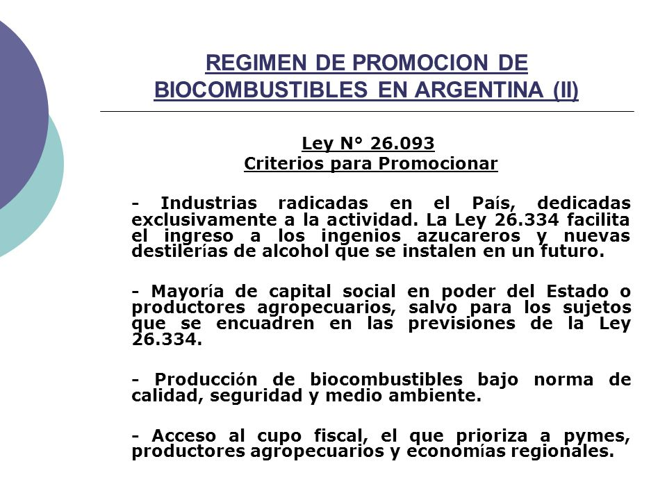 REGIMEN DE PROMOCION DE BIOCOMBUSTIBLES EN ARGENTINA (II) Ley N° 26.093 Criterios para Promocionar - Industrias radicadas en el Pa í s, dedicadas exclusivamente a la actividad.
