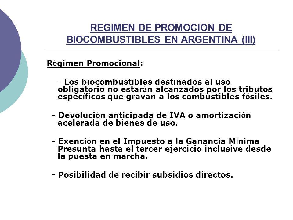 REGIMEN DE PROMOCION DE BIOCOMBUSTIBLES EN ARGENTINA (III) R é gimen Promocional: - Los biocombustibles destinados al uso obligatorio no estar á n alcanzados por los tributos espec í ficos que gravan a los combustibles f ó siles.