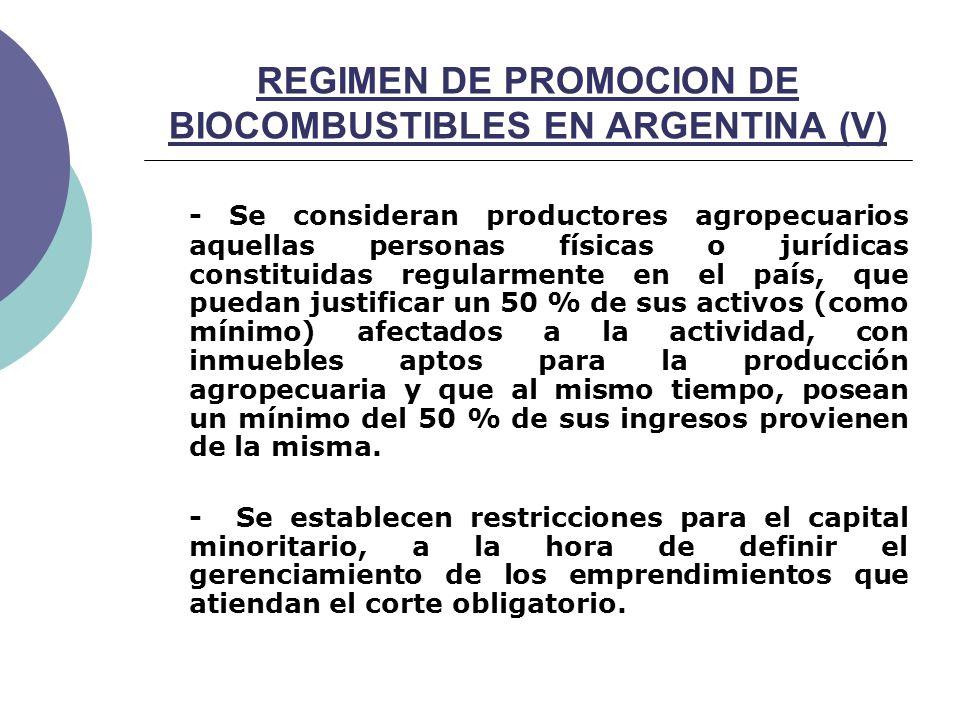 REGIMEN DE PROMOCION DE BIOCOMBUSTIBLES EN ARGENTINA (V) - Se consideran productores agropecuarios aquellas personas físicas o jurídicas constituidas regularmente en el país, que puedan justificar un 50 % de sus activos (como mínimo) afectados a la actividad, con inmuebles aptos para la producción agropecuaria y que al mismo tiempo, posean un mínimo del 50 % de sus ingresos provienen de la misma.