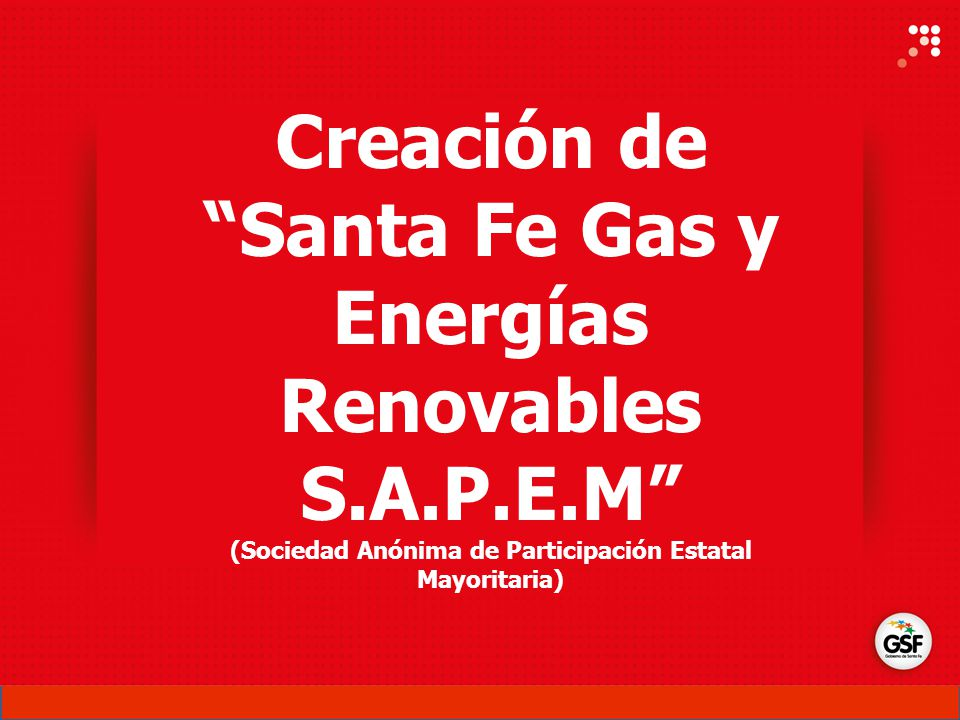 Creación de Santa Fe Gas y Energías Renovables S.A.P.E.M (Sociedad Anónima de Participación Estatal Mayoritaria)