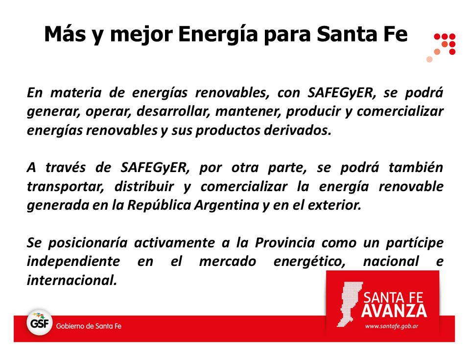 Más y mejor Energía para Santa Fe En materia de energías renovables, con SAFEGyER, se podrá generar, operar, desarrollar, mantener, producir y comerci