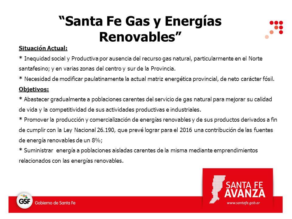 Santa Fe Gas y Energías Renovables Situación Actual: * Inequidad social y Productiva por ausencia del recurso gas natural, particularmente en el Norte