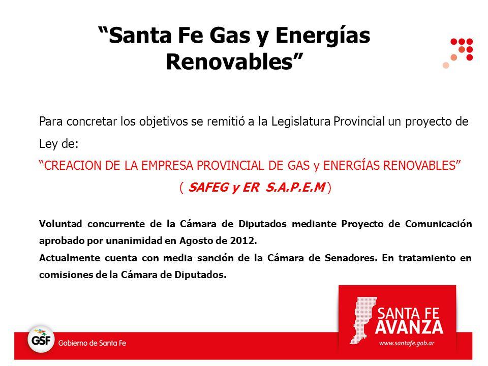 Santa Fe Gas y Energías Renovables Para concretar los objetivos se remitió a la Legislatura Provincial un proyecto de Ley de: CREACION DE LA EMPRESA P
