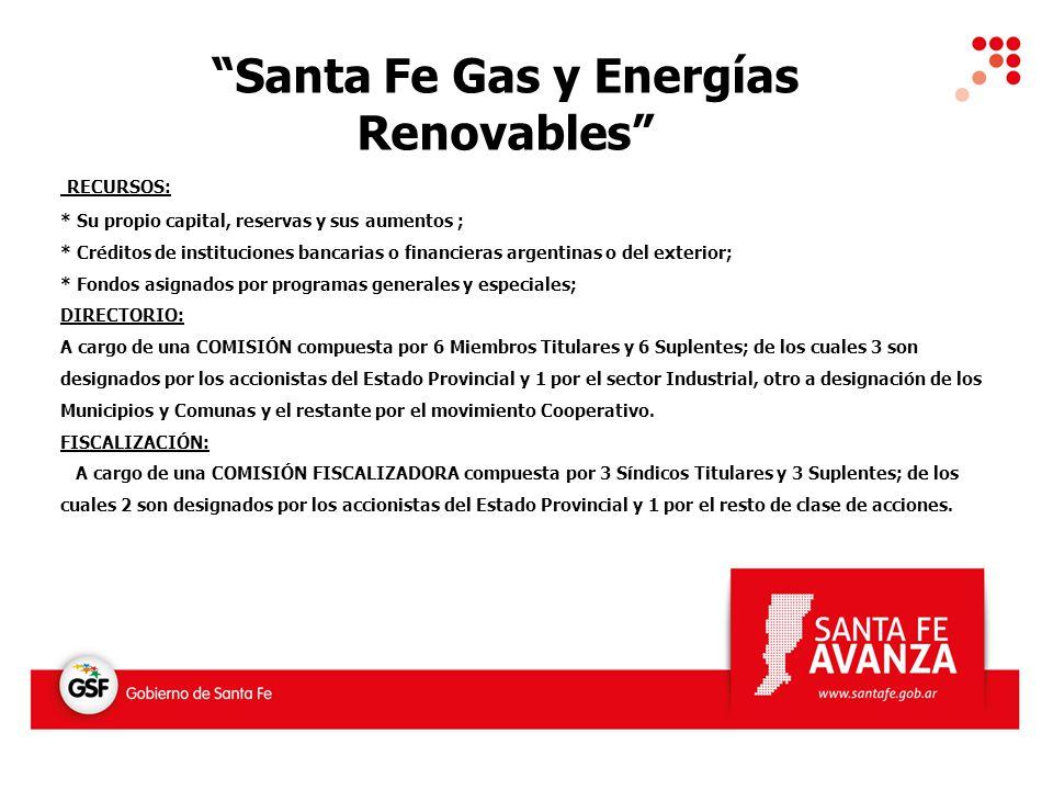 Santa Fe Gas y Energías Renovables RECURSOS: * Su propio capital, reservas y sus aumentos ; * Créditos de instituciones bancarias o financieras argent
