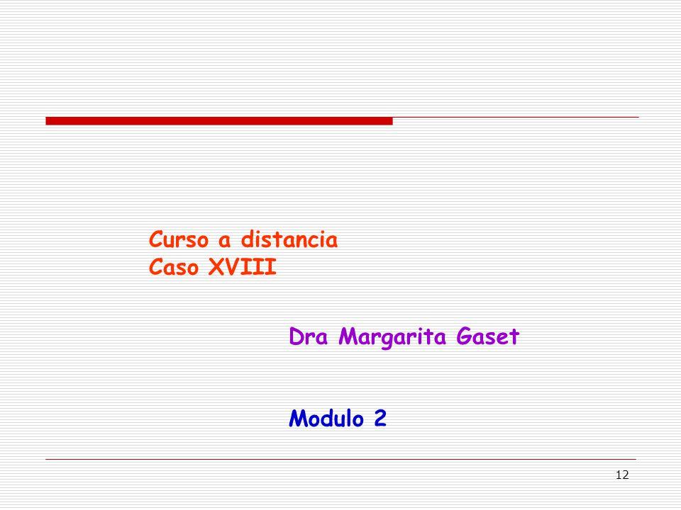 12 Curso a distancia Caso XVIII Dra Margarita Gaset Modulo 2