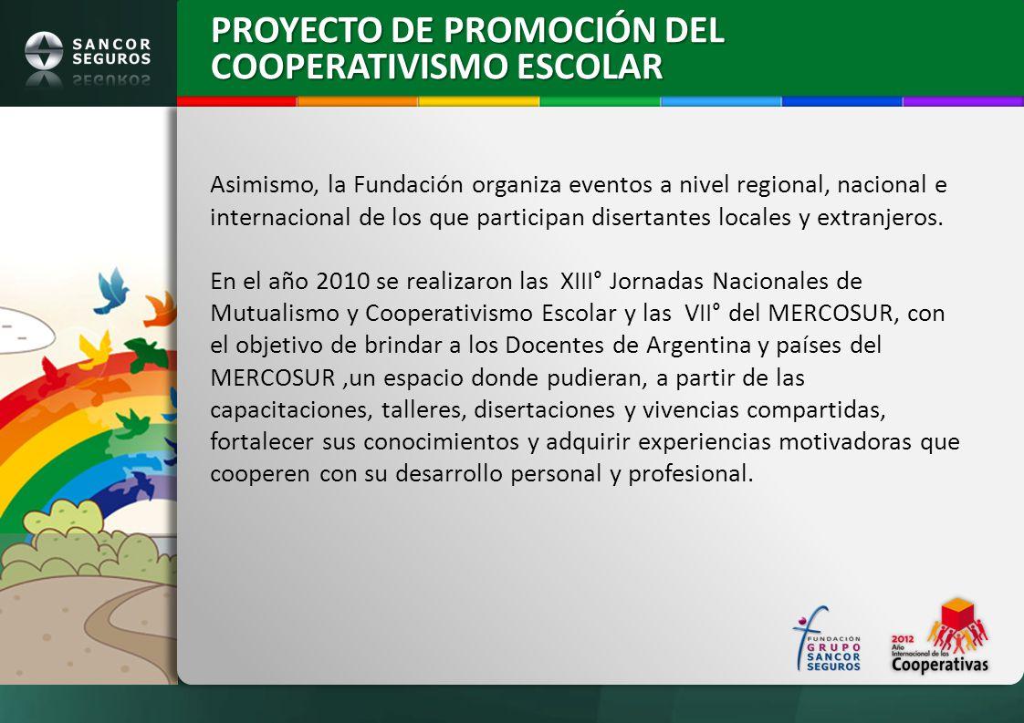 PROYECTO DE PROMOCIÓN DEL COOPERATIVISMO ESCOLAR Asimismo, la Fundación organiza eventos a nivel regional, nacional e internacional de los que partici