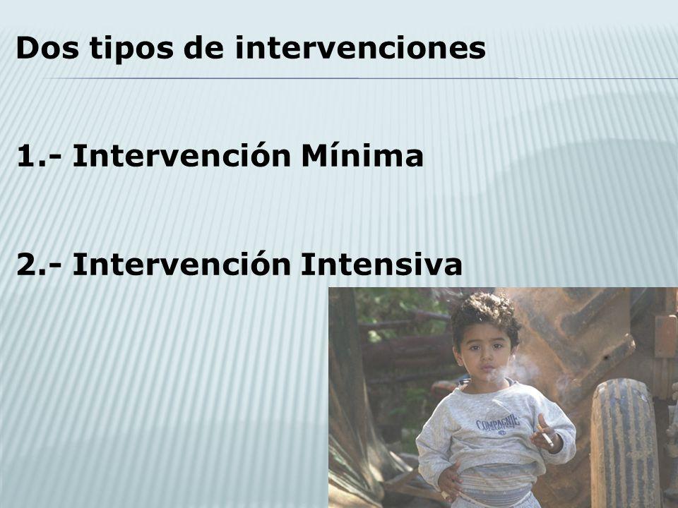 Dos tipos de intervenciones 1.- Intervención Mínima 2.- Intervención Intensiva