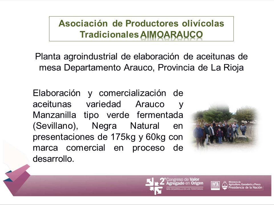 Planta agroindustrial de elaboración de aceitunas de mesa Departamento Arauco, Provincia de La Rioja Elaboración y comercialización de aceitunas varie