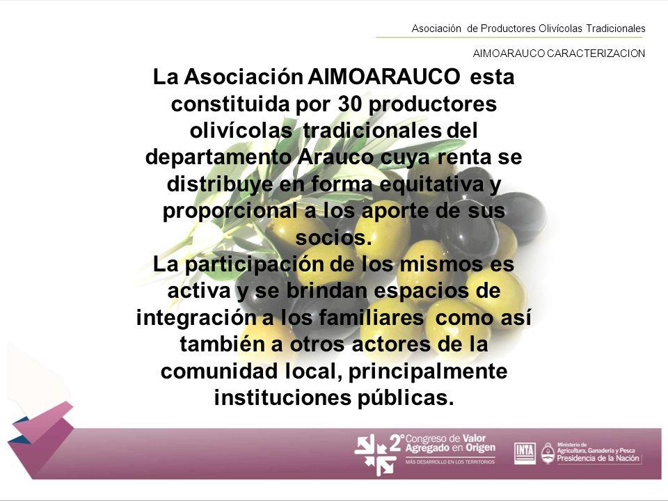 La Asociación AIMOARAUCO esta constituida por 30 productores olivícolas tradicionales del departamento Arauco cuya renta se distribuye en forma equita