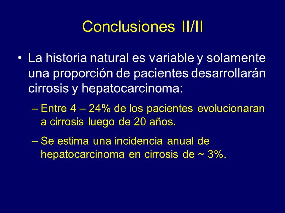 Conclusiones II/II La historia natural es variable y solamente una proporción de pacientes desarrollarán cirrosis y hepatocarcinoma: –Entre 4 – 24% de