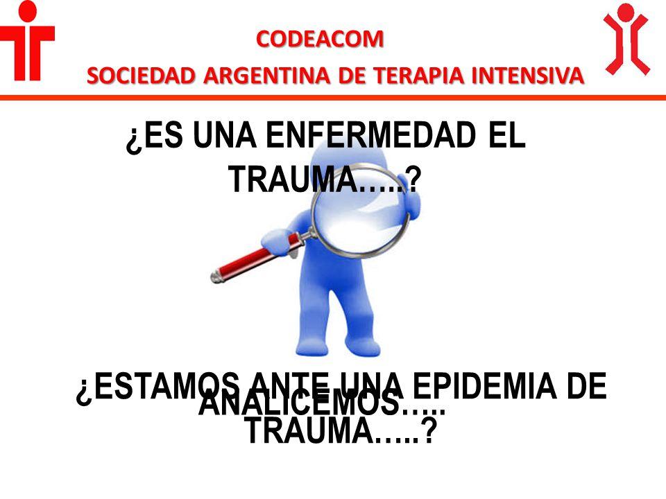 CODEACOM SOCIEDAD ARGENTINA DE TERAPIA INTENSIVA ANALICEMOS….. ¿ES UNA ENFERMEDAD EL TRAUMA…..? ¿ESTAMOS ANTE UNA EPIDEMIA DE TRAUMA…..?