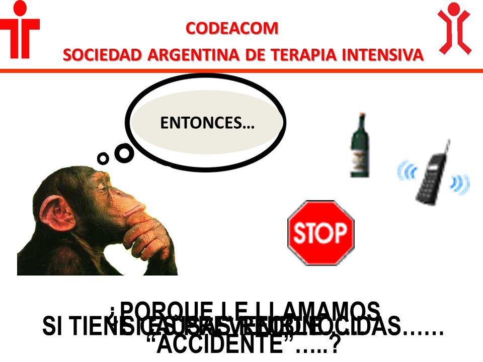 ENTONCES… ¿PORQUE LE LLAMAMOS ACCIDENTE…..? CODEACOM SOCIEDAD ARGENTINA DE TERAPIA INTENSIVA SI ES PREVENIBLE……SI TIENE CAUSAS RECONOCIDAS……