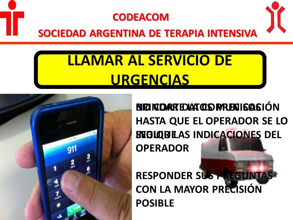 CODEACOM SOCIEDAD ARGENTINA DE TERAPIA INTENSIVA LLAMAR AL SERVICIO DE URGENCIAS BRINDAR DATOS PRECISOS SEGUIR LAS INDICACIONES DEL OPERADOR RESPONDER