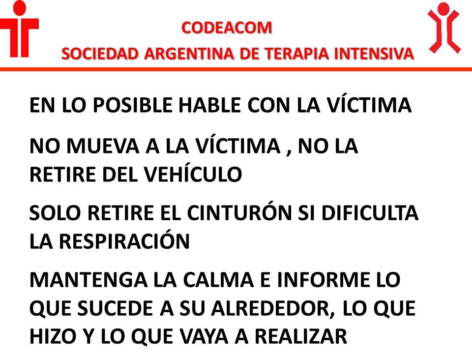 CODEACOM SOCIEDAD ARGENTINA DE TERAPIA INTENSIVA EN LO POSIBLE HABLE CON LA VÍCTIMA NO MUEVA A LA VÍCTIMA, NO LA RETIRE DEL VEHÍCULO MANTENGA LA CALMA