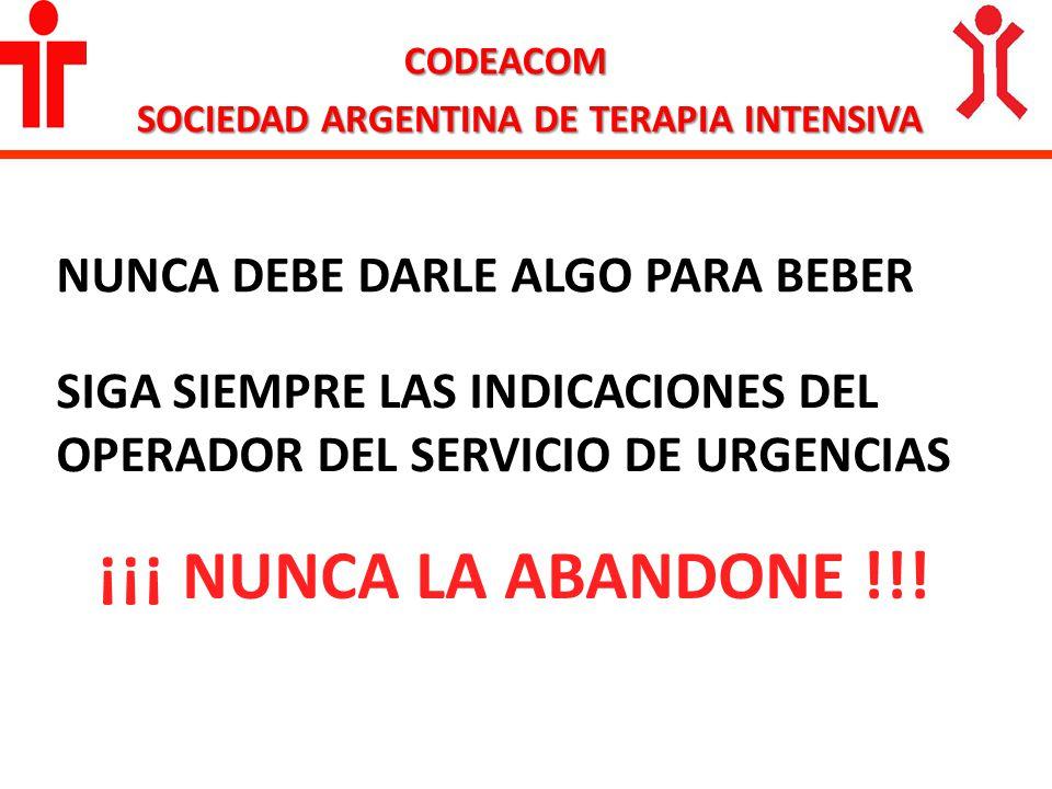 CODEACOM SOCIEDAD ARGENTINA DE TERAPIA INTENSIVA SIGA SIEMPRE LAS INDICACIONES DEL OPERADOR DEL SERVICIO DE URGENCIAS ¡¡¡ NUNCA LA ABANDONE !!! NUNCA