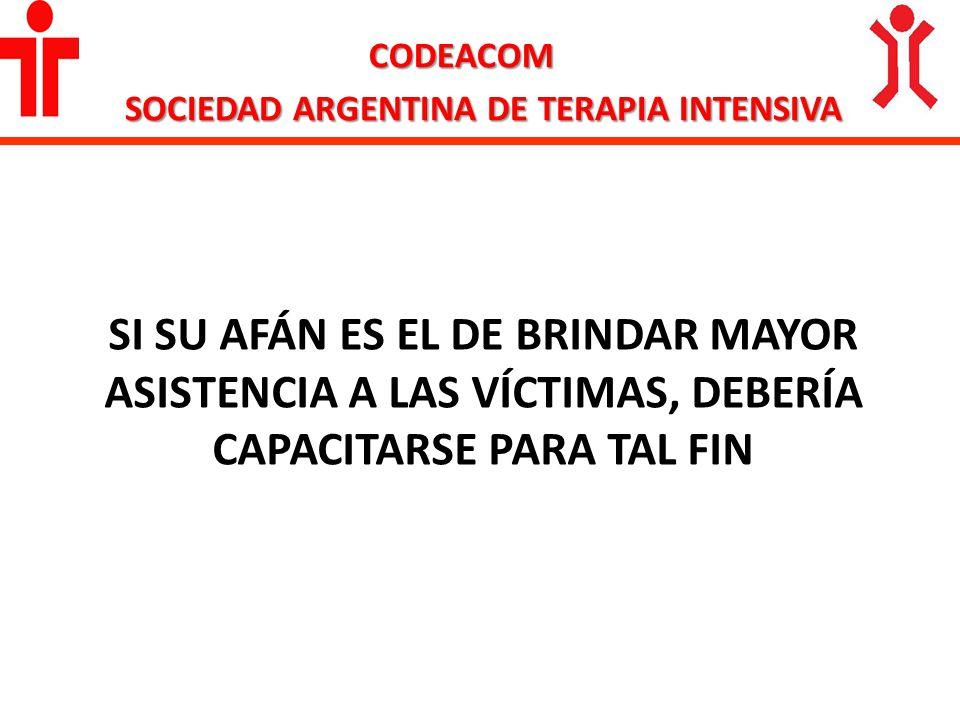CODEACOM SOCIEDAD ARGENTINA DE TERAPIA INTENSIVA SI SU AFÁN ES EL DE BRINDAR MAYOR ASISTENCIA A LAS VÍCTIMAS, DEBERÍA CAPACITARSE PARA TAL FIN