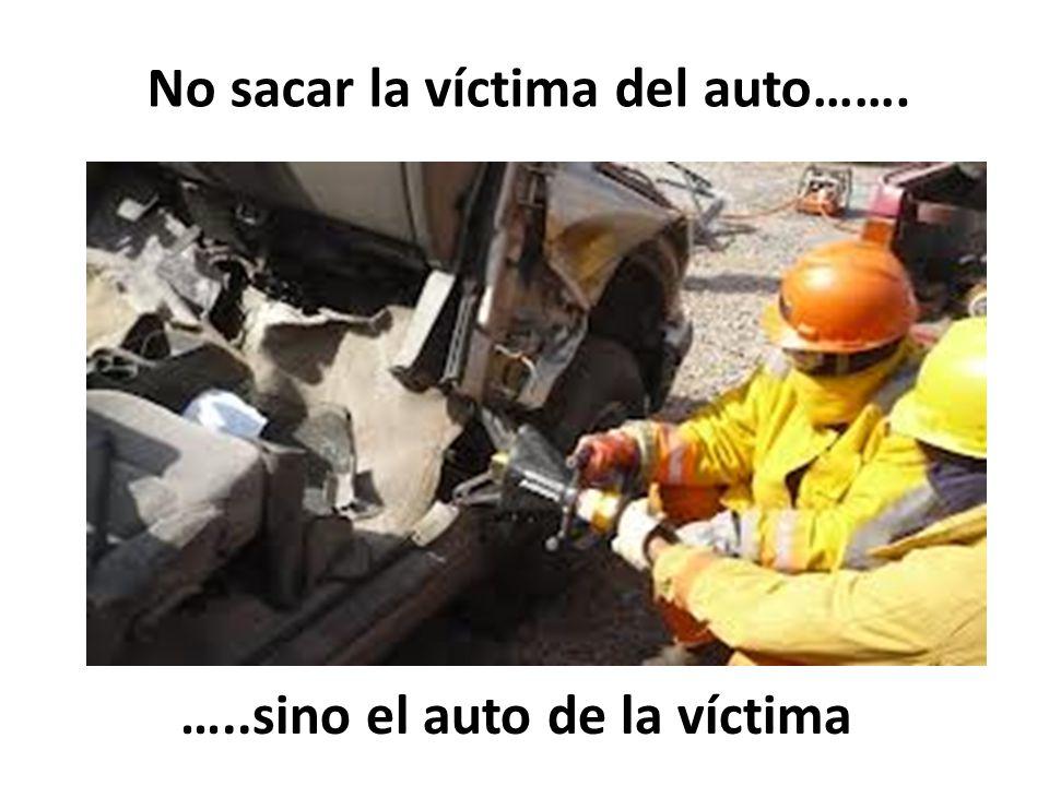 No sacar la víctima del auto……. …..sino el auto de la víctima