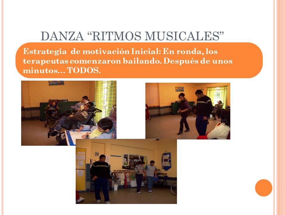 DANZA RITMOS MUSICALES Estrategia de motivación Inicial: En ronda, los terapeutas comenzaron bailando.