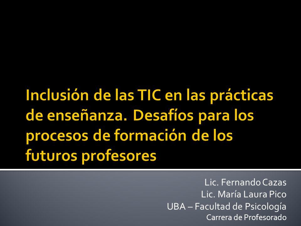 Lic. Fernando Cazas Lic. María Laura Pico UBA – Facultad de Psicología Carrera de Profesorado