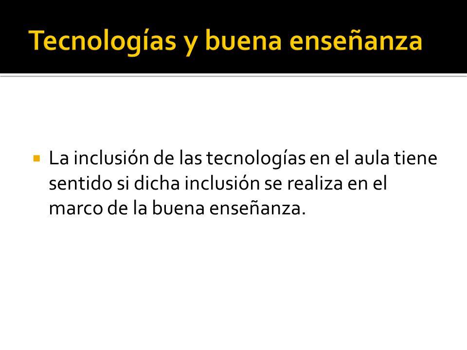La inclusión de las tecnologías en el aula tiene sentido si dicha inclusión se realiza en el marco de la buena enseñanza.